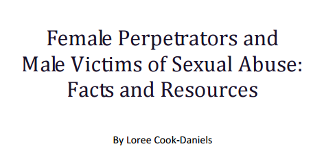 Female Perpetrators and   Male Victims of Sexual Abuse:   Facts and Resources