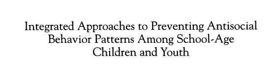 Integrated Approaches to Preventing Antisocial Behavior Patterns Among School-Age Children and Youth