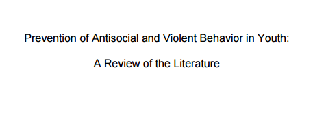 Prevention of Antisocial and Violent Behavior in Youth: A Review of the Literature