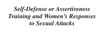 Self-Defense or Assertiveness Training and Women's Responses to Sexual Attacks