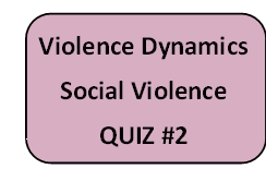 Violence Dynamics: Social Violence - Quiz #2