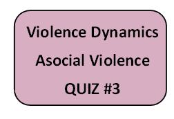 Violence Dynamics: Asocial Violence: Quiz #3
